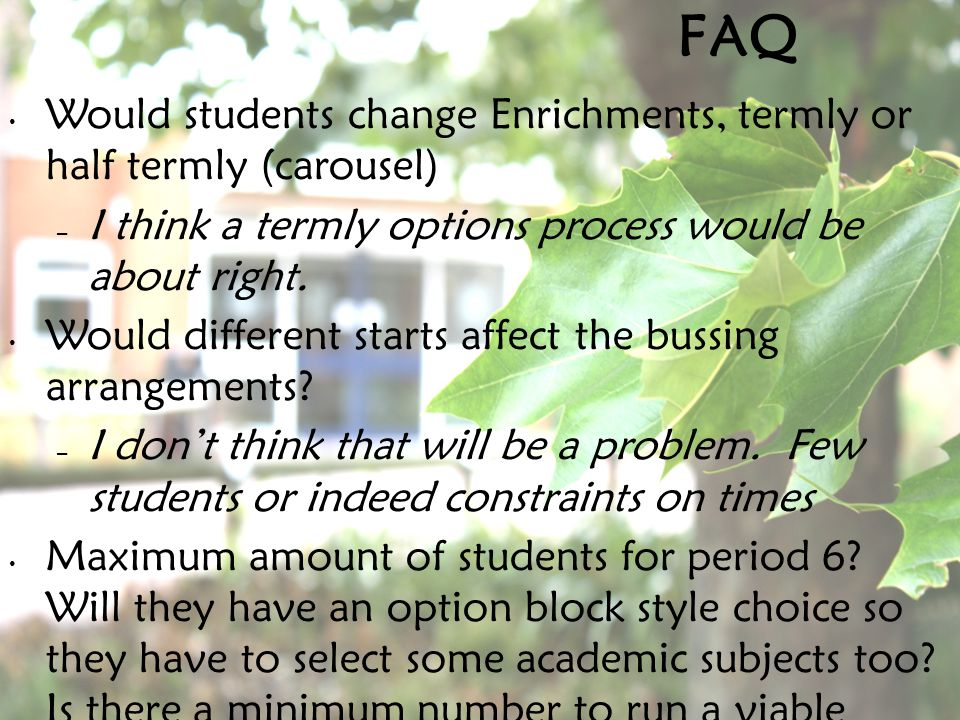 Would students change Enrichments, termly or half termly (carousel) – I think a termly options process would be about right.