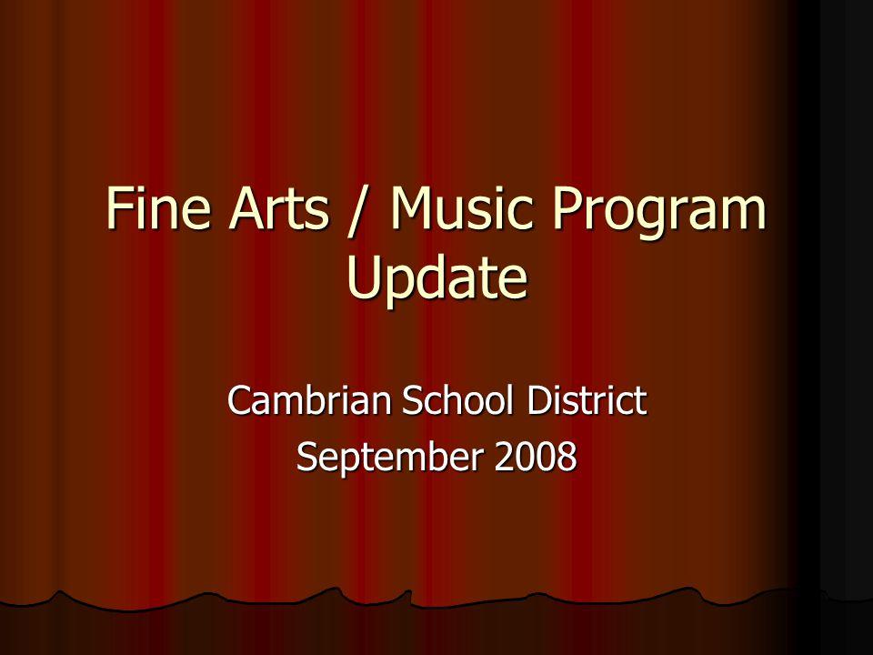 Fine Arts / Music Program Update Cambrian School District September 2008