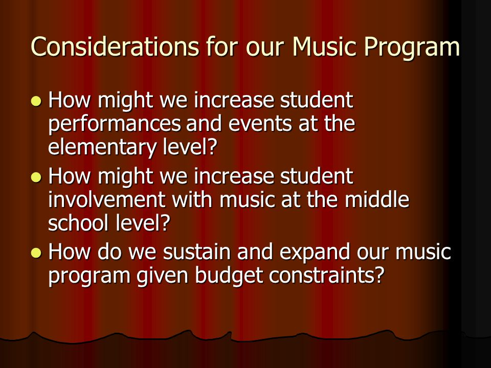 Considerations for our Music Program How might we increase student performances and events at the elementary level.