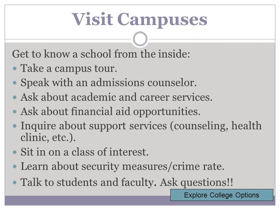 Visit Campuses Get to know a school from the inside: Take a campus tour.