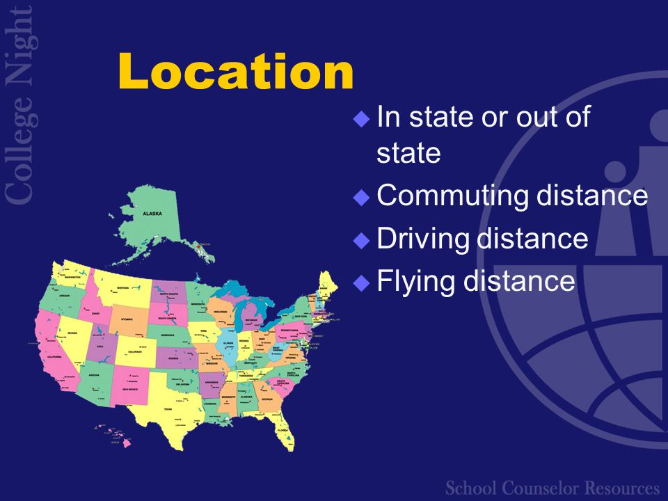 Location  In state or out of state  Commuting distance  Driving distance  Flying distance