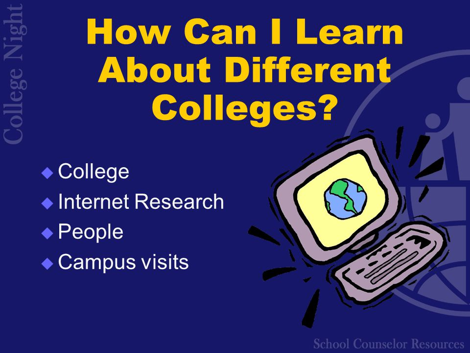 How Can I Learn About Different Colleges  College  Internet Research  People  Campus visits