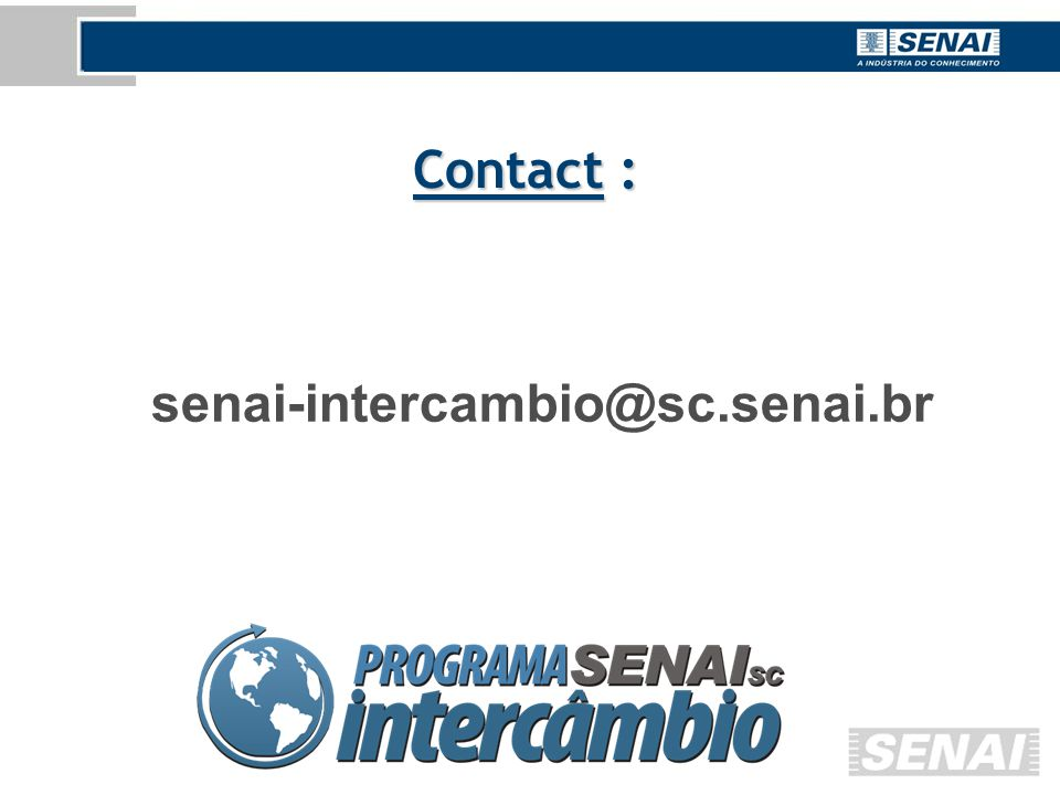 senai-intercambio@sc.senai.br Contact :