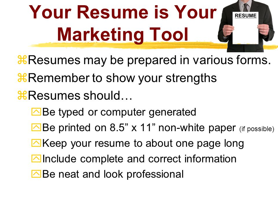 How to Market Yourself Using Your Resume  On your resume, you should list…  Personal information  An objective statement  Educational background  Work experience  Awards, honors, and achievements  Volunteer projects and involvement  Leadership roles in extracurricular activities  Special skills that differentiate you in the job field