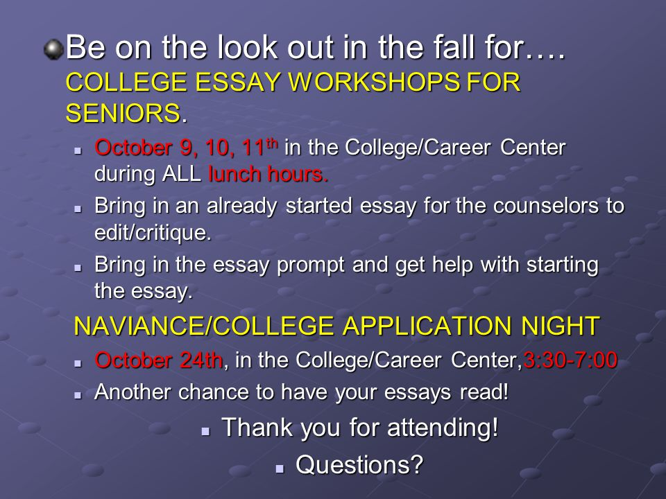 Be on the look out in the fall for…. COLLEGE ESSAY WORKSHOPS FOR SENIORS.