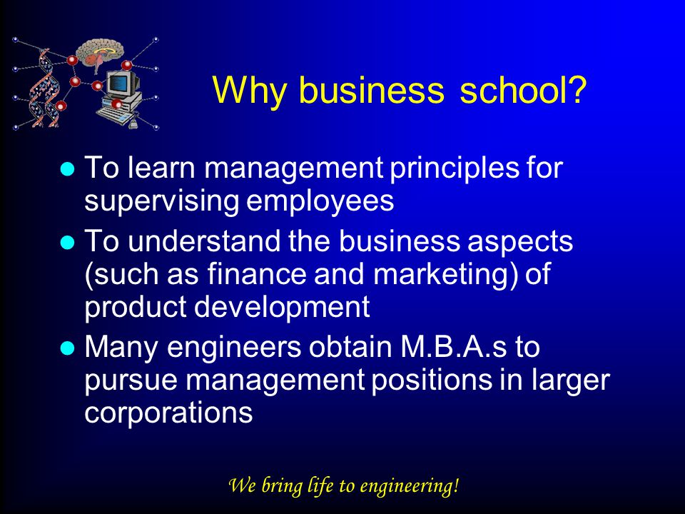 We bring life to engineering. Why business school.