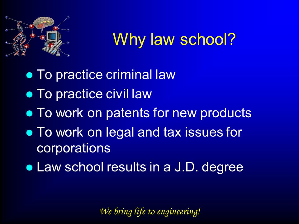 We bring life to engineering.Why law school.