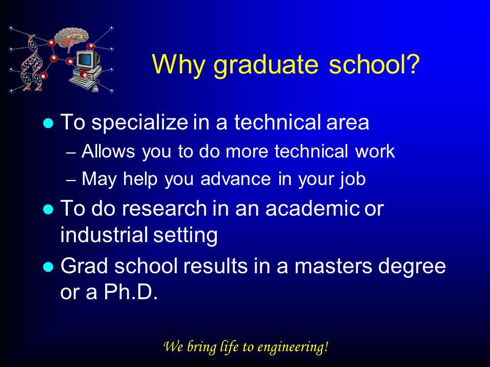We bring life to engineering. Why graduate school.