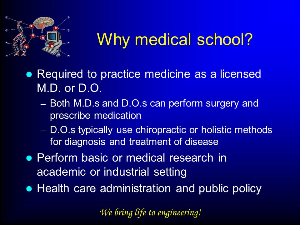We bring life to engineering. Why medical school.