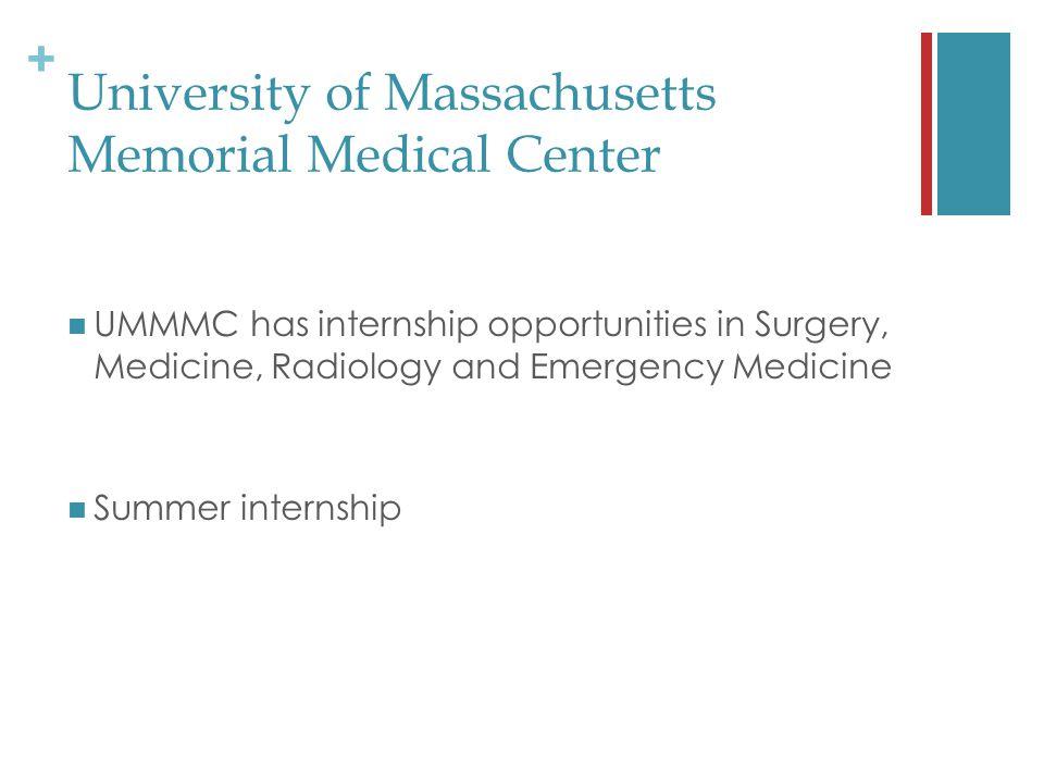 + University of Massachusetts Memorial Medical Center UMMMC has internship opportunities in Surgery, Medicine, Radiology and Emergency Medicine Summer