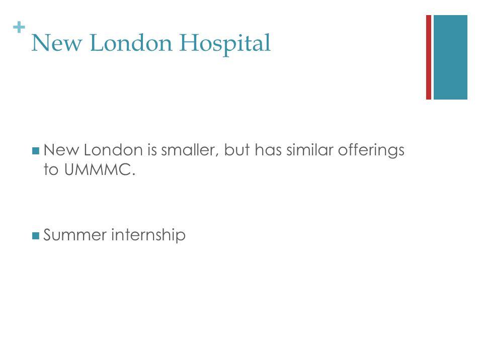 + New London Hospital New London is smaller, but has similar offerings to UMMMC. Summer internship