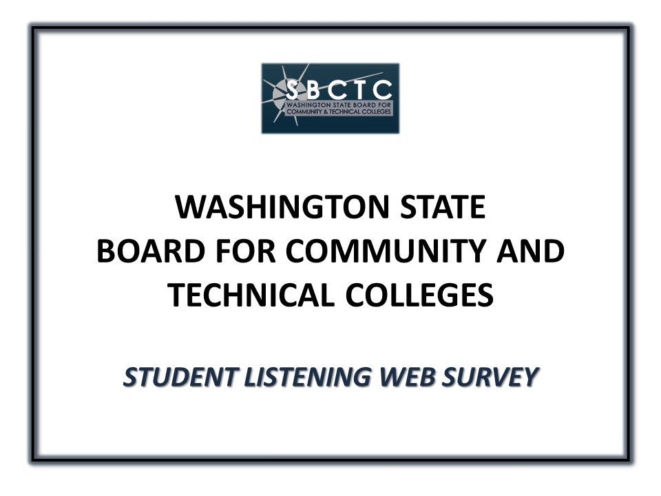 WASHINGTON STATE BOARD FOR COMMUNITY AND TECHNICAL COLLEGES STUDENT LISTENING WEB SURVEY