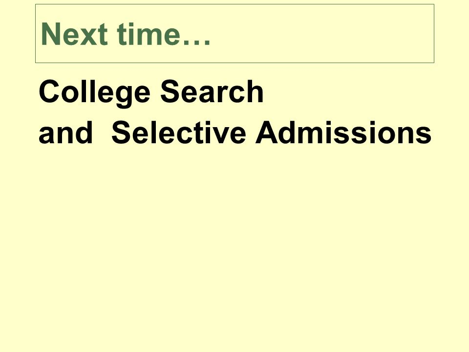 Next time… College Search and Selective Admissions