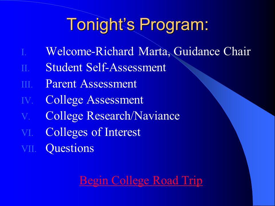 Tonight's Program: I. Welcome-Richard Marta, Guidance Chair II. Student Self-Assessment III. Parent Assessment IV. College Assessment V. College Resea
