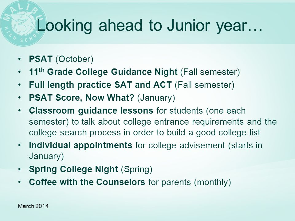 Looking ahead to Junior year… PSAT (October) 11 th Grade College Guidance Night (Fall semester) Full length practice SAT and ACT (Fall semester) PSAT Score, Now What.