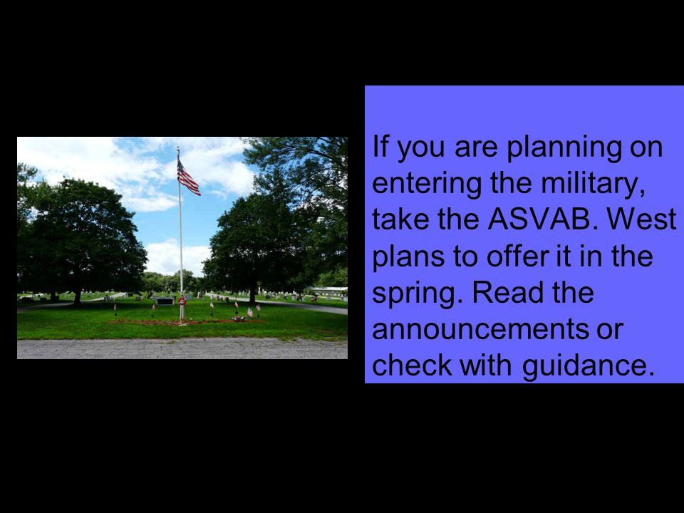 If you are planning on entering the military, take the ASVAB.