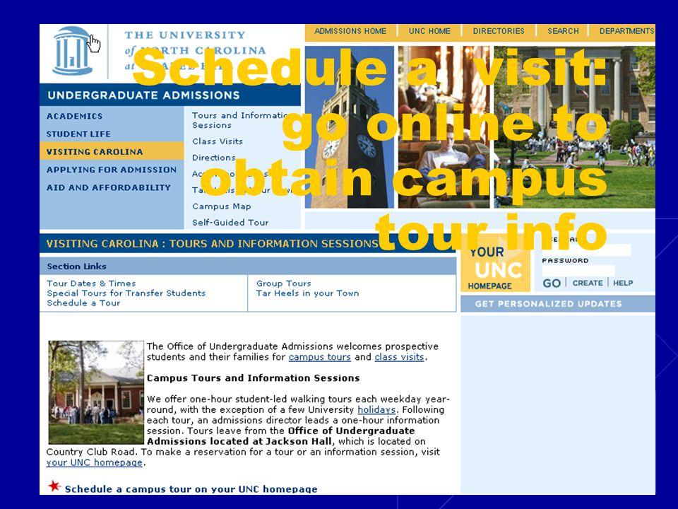 Schedule a visit: go online to obtain campus tour info