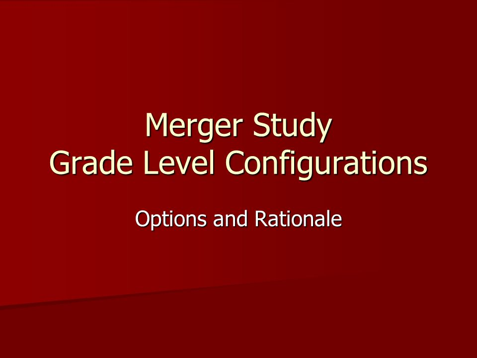 Merger Study Grade Level Configurations Options and Rationale