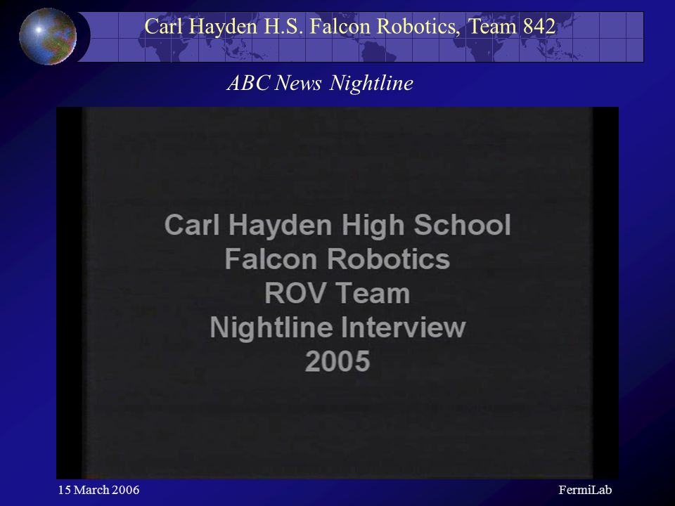 Carl Hayden H.S. Falcon Robotics, Team 842 15 March 2006FermiLab ABC News Nightline