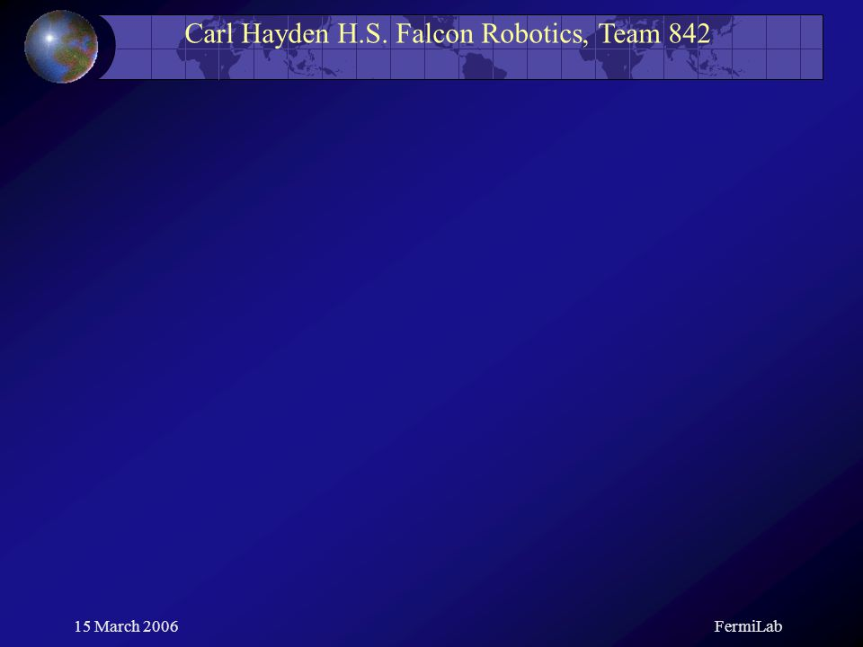 Carl Hayden H.S. Falcon Robotics, Team 842 15 March 2006FermiLab