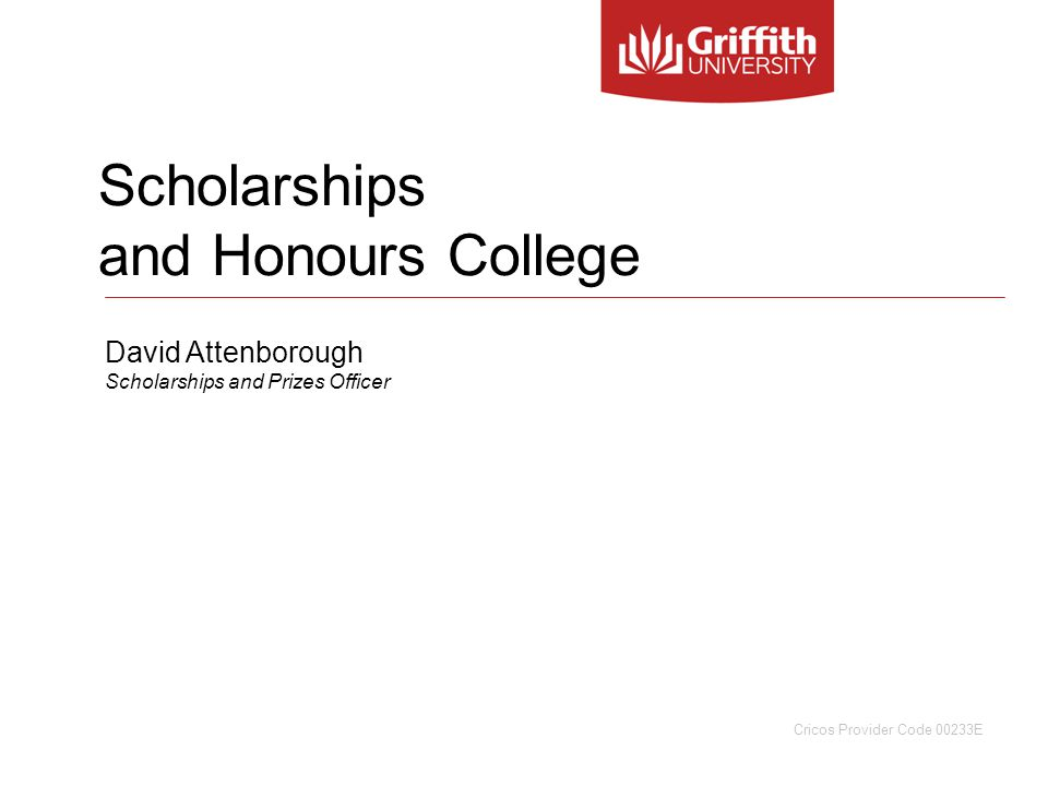 Scholarships and Honours College David Attenborough Scholarships and Prizes Officer Cricos Provider Code 00233E
