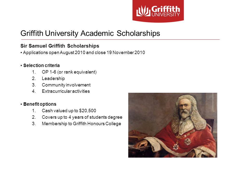 Griffith University Honours College First of its kind in Australia for undergraduate students, providing an enriched educational experience for high achieving undergraduate students Available for all undergraduate programs across all campuses Not associated with undergraduate academic Honours degrees Automatic places for Sir Samuel Griffith scholarship holders Extracurricular activities in conjunction with your undergraduate program, e.g.