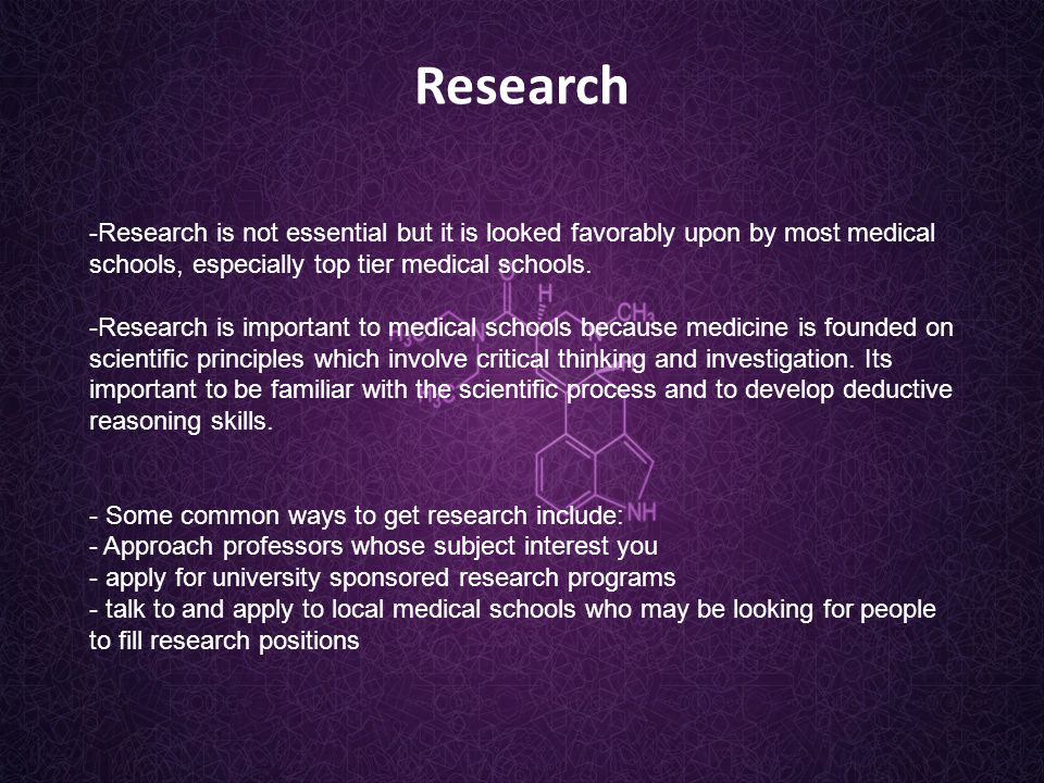 Research -Research is not essential but it is looked favorably upon by most medical schools, especially top tier medical schools.