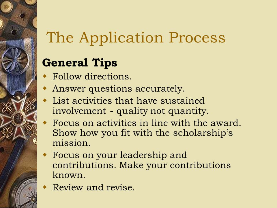 The Application Process General Tips  Follow directions.