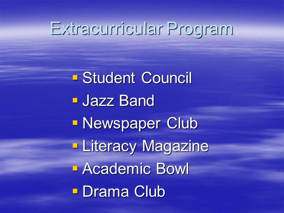 Extracurricular Program  Student Council  Jazz Band  Newspaper Club  Literacy Magazine  Academic Bowl  Drama Club