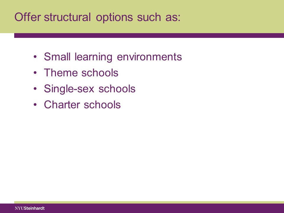 Offer structural options such as: Small learning environments Theme schools Single-sex schools Charter schools