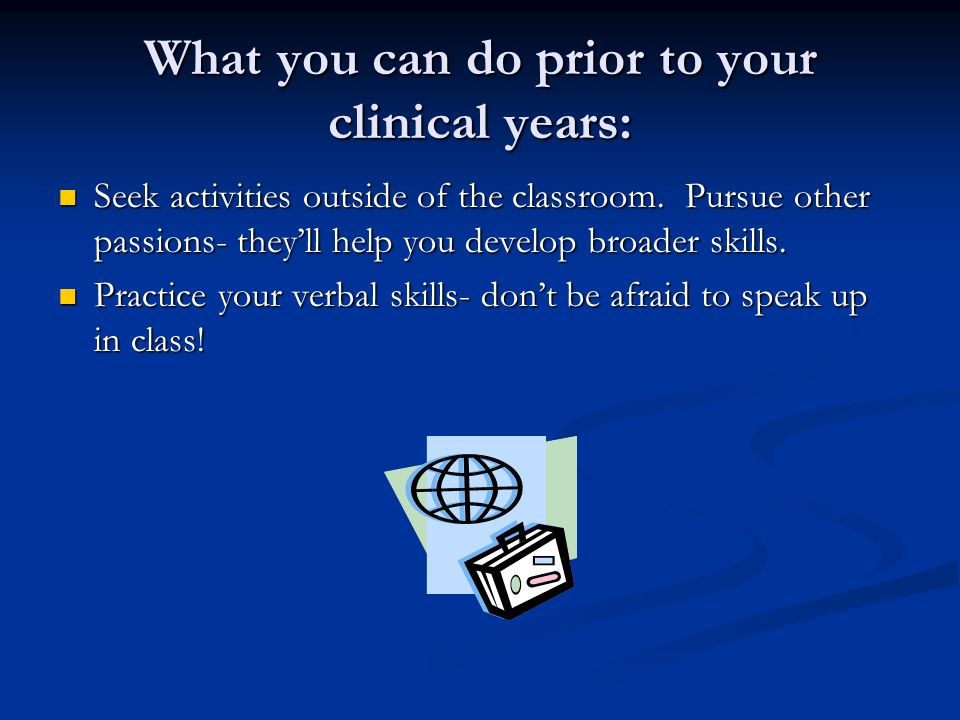 What you can do prior to your clinical years: Seek activities outside of the classroom.