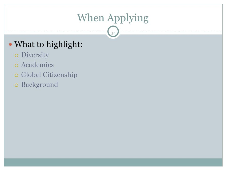 14 When Applying What to highlight:  Diversity  Academics  Global Citizenship  Background
