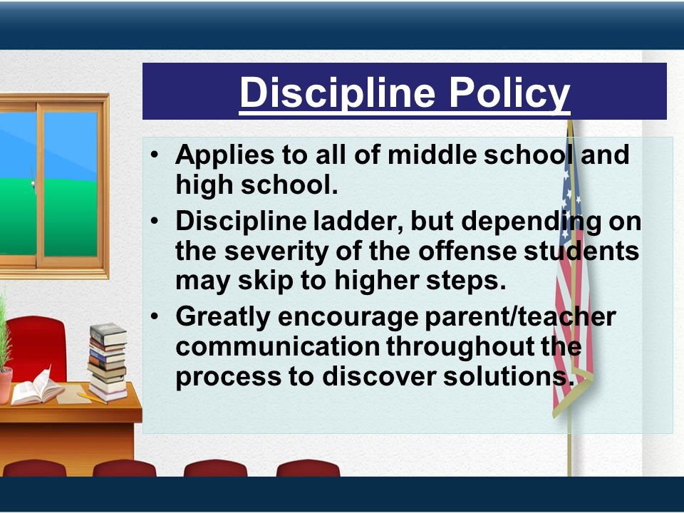 Discipline Policy Applies to all of middle school and high school.