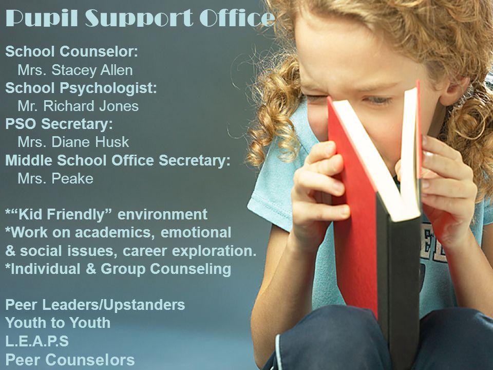 Pupil Support Office School Counselor: Mrs. Stacey Allen School Psychologist: Mr.