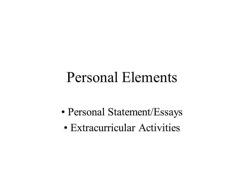 Personal Elements Personal Statement/Essays Extracurricular Activities