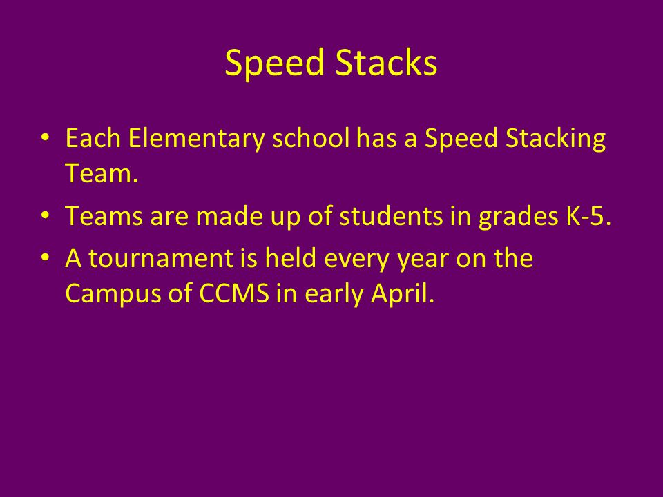 Each Elementary school has a Speed Stacking Team. Teams are made up of students in grades K-5.