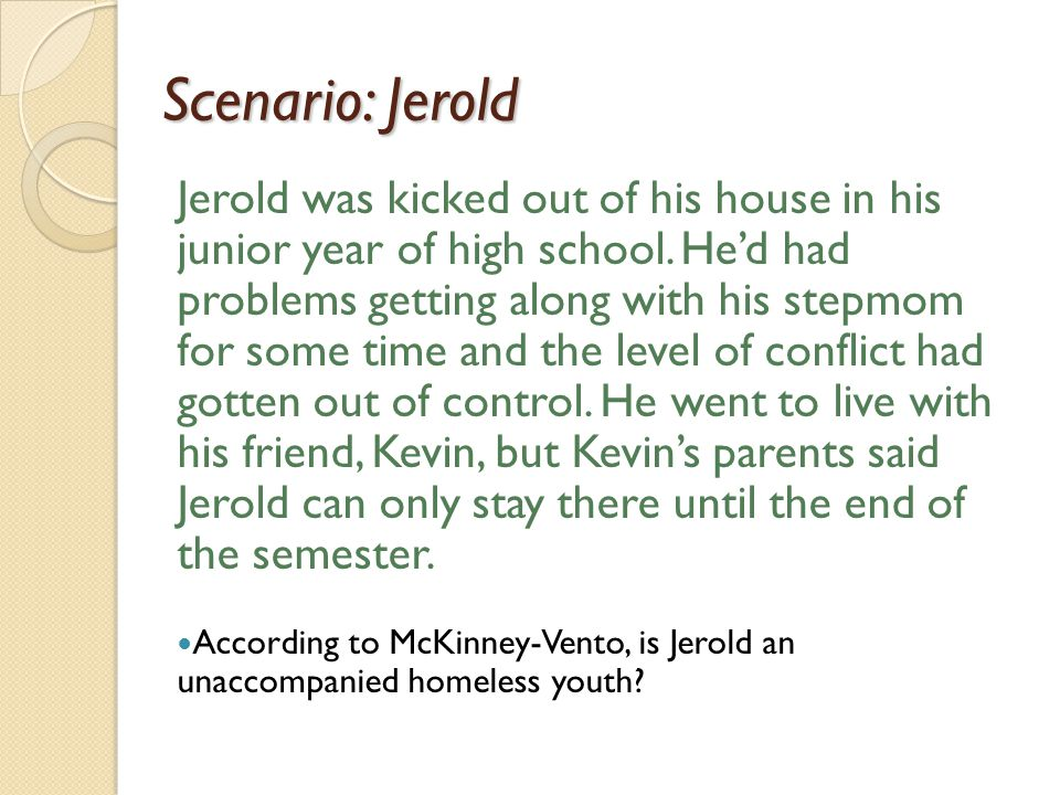 Scenario: Jerold Jerold was kicked out of his house in his junior year of high school.