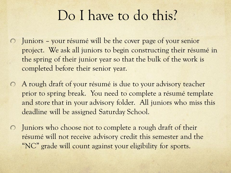 Do I have to do this. Juniors – your résumé will be the cover page of your senior project.