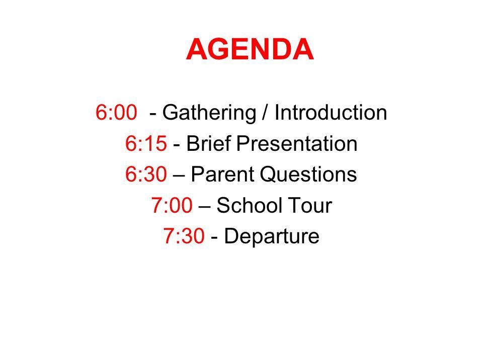 AGENDA 6:00 - Gathering / Introduction 6:15 - Brief Presentation 6:30 – Parent Questions 7:00 – School Tour 7:30 - Departure