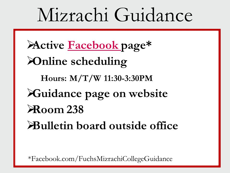 Mizrachi Guidance  Active Facebook page*Facebook  Online scheduling Hours: M/T/W 11:30-3:30PM  Guidance page on website  Room 238  Bulletin board