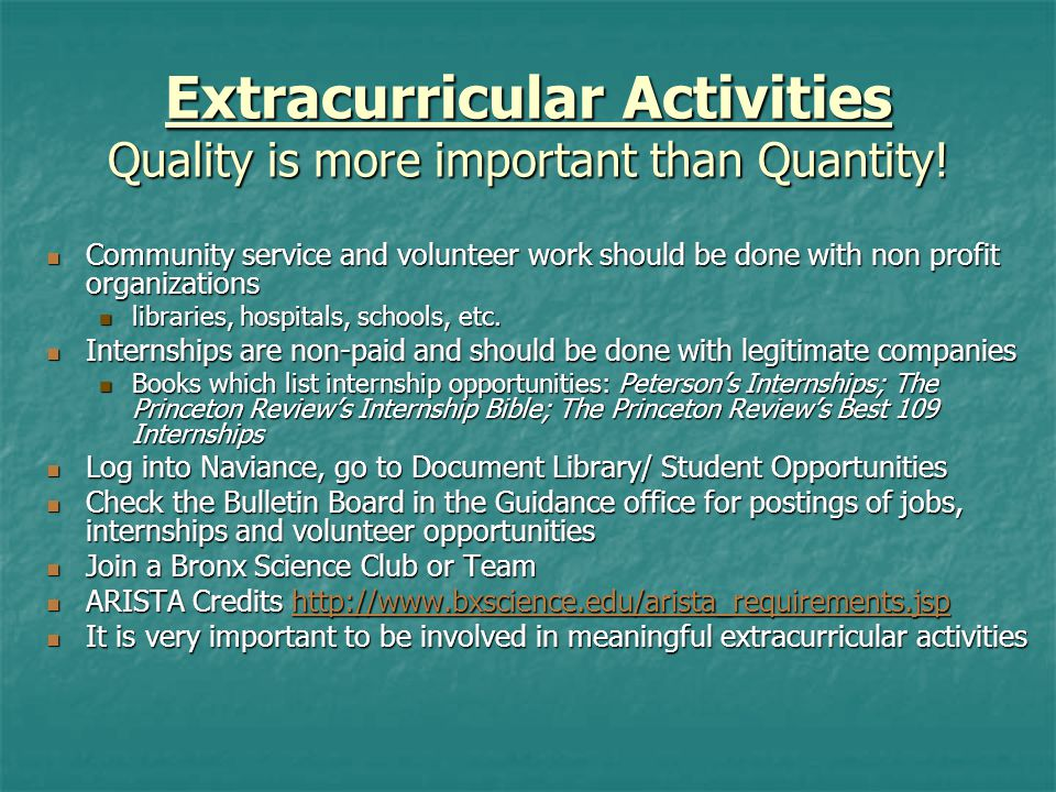 Extracurricular Activities Quality is more important than Quantity! Community service and volunteer work should be done with non profit organizations