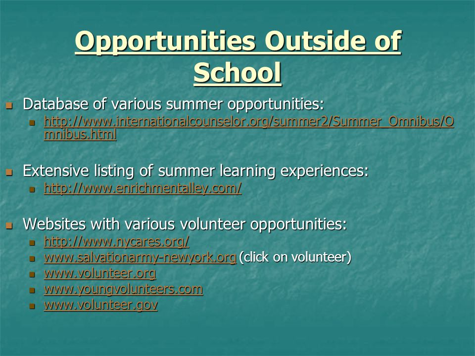 Opportunities Outside of School Database of various summer opportunities: Database of various summer opportunities: http://www.internationalcounselor.