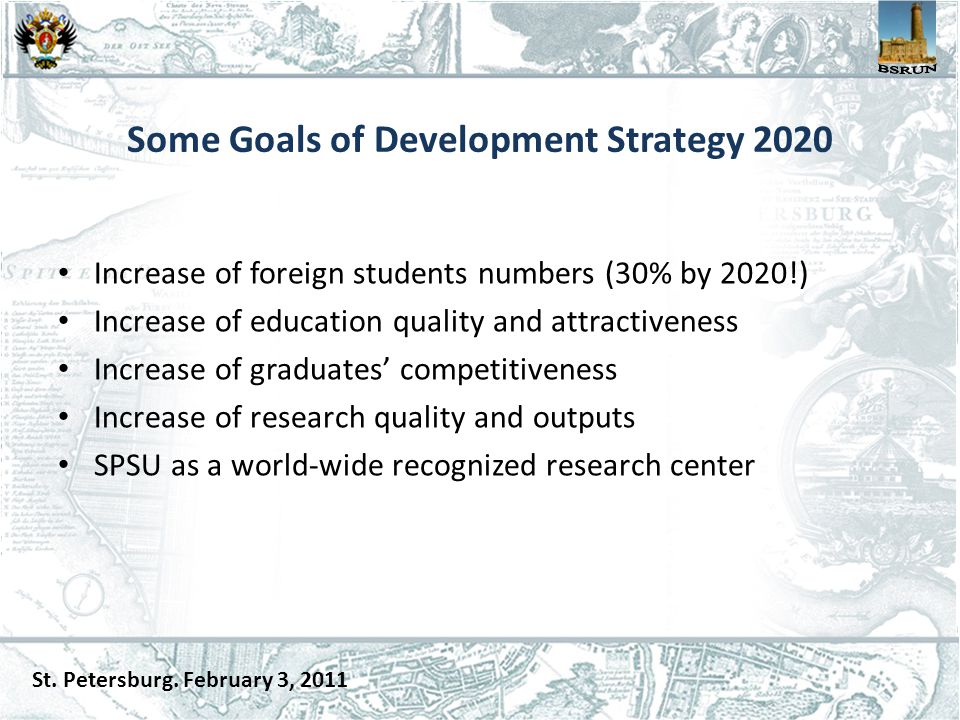 Some Goals of Development Strategy 2020 Increase of foreign students numbers (30% by 2020!) Increase of education quality and attractiveness Increase