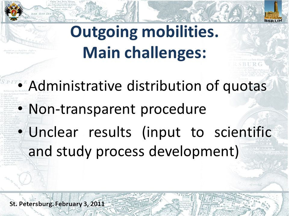 Outgoing mobilities. Main challenges: Administrative distribution of quotas Non-transparent procedure Unclear results (input to scientific and study p