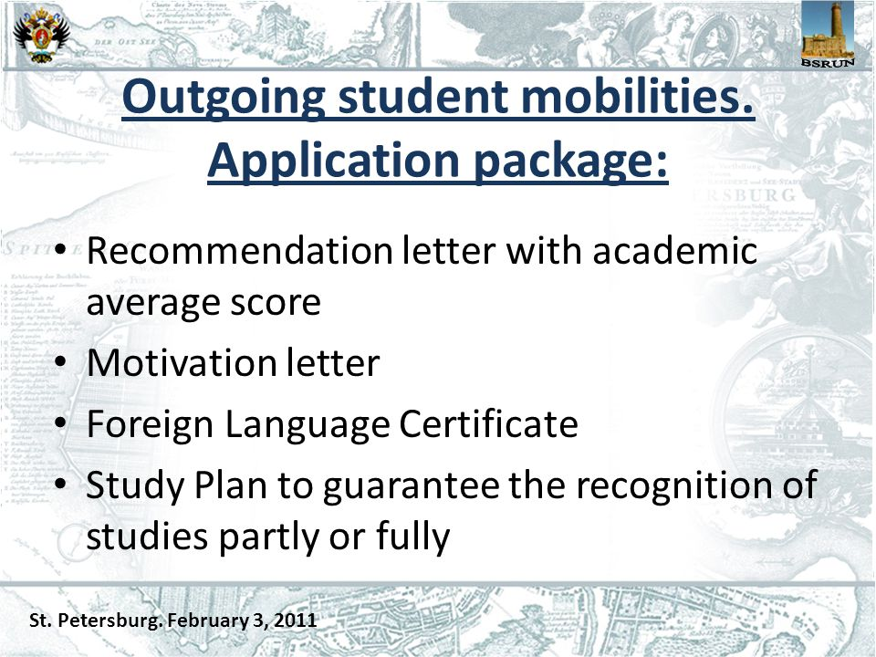 Outgoing student mobilities. Application package: Recommendation letter with academic average score Motivation letter Foreign Language Certificate Stu