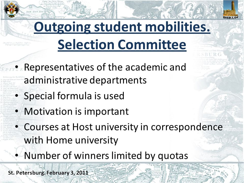 Outgoing student mobilities. Selection Committee Representatives of the academic and administrative departments Special formula is used Motivation is