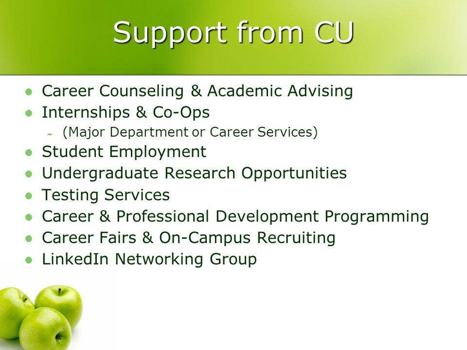 Support from CU Career Counseling & Academic Advising Internships & Co-Ops - (Major Department or Career Services) Student Employment Undergraduate Re