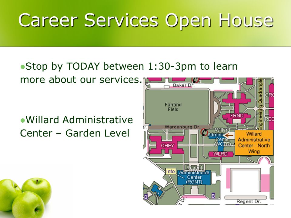 Career Services Open House Stop by TODAY between 1:30-3pm to learn more about our services. Willard Administrative Center – Garden Level