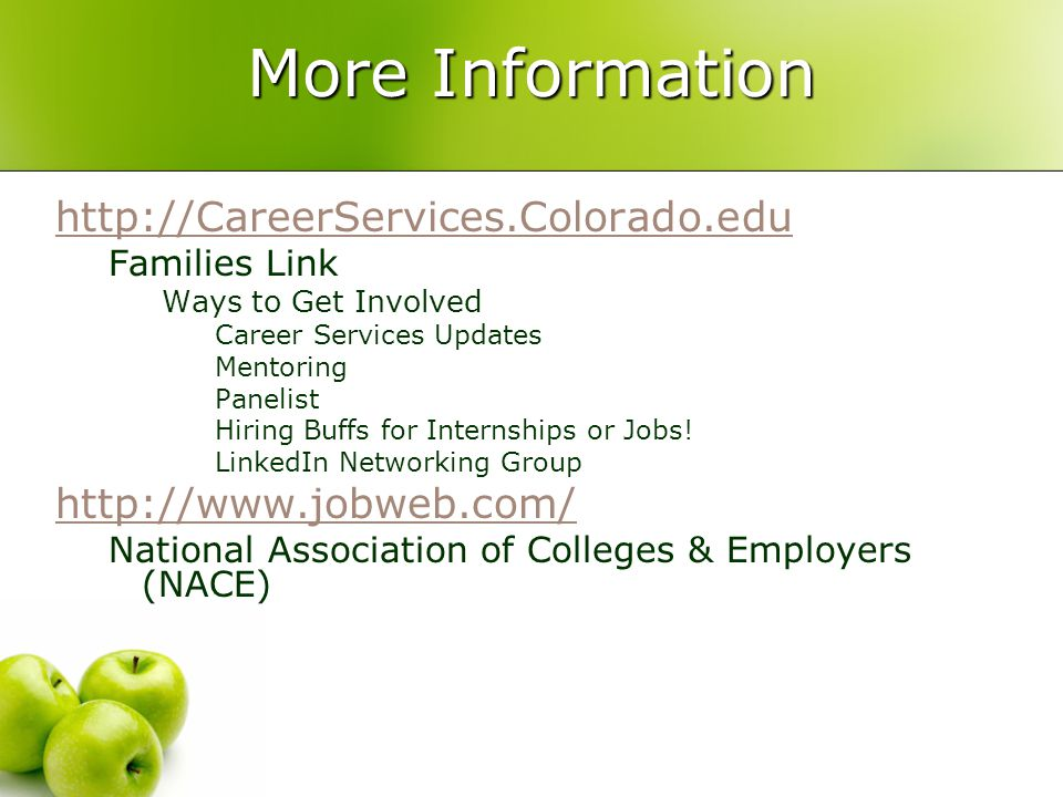 More Information http://CareerServices.Colorado.edu Families Link Ways to Get Involved Career Services Updates Mentoring Panelist Hiring Buffs for Int