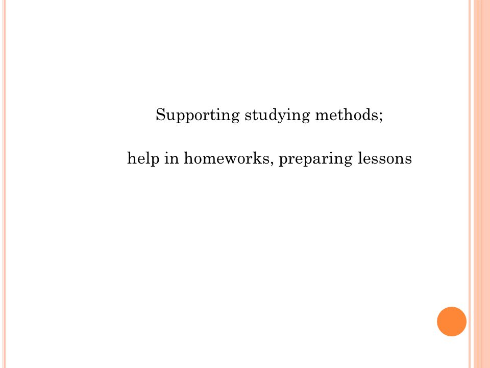 Supporting studying methods; help in homeworks, preparing lessons